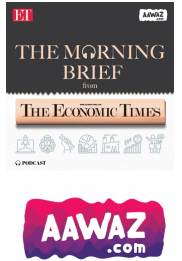 The Economic Times announces,'The Morning Brief' Podcast. Collaborates with aawaz.com